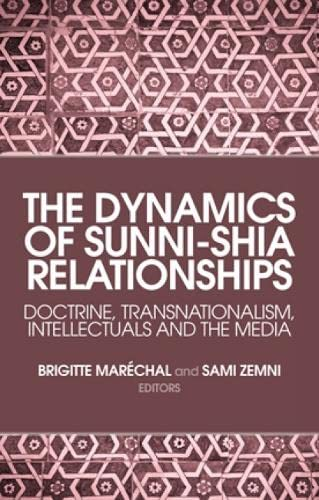 9781849042178: The Dynamics of Sunni-Shia Relationships: Doctrine, Transnationalism, Intellectuals and the Media