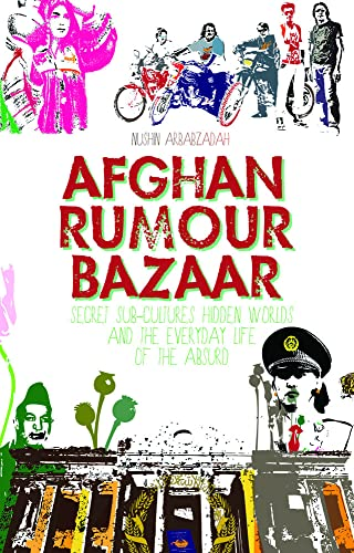 9781849042314: Afghan Rumour Bazaar: Secret Sub-Cultures, Hidden Worlds and the Everyday Life of the Absurd