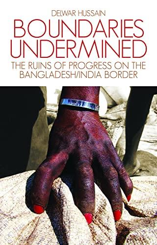 9781849042321: Boundaries Undermined: The Ruins of Progress on the Bangladesh/India Border