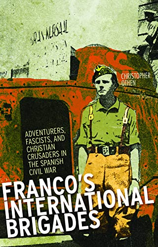 9781849042475: Franco's International Brigades: Adventurers, Fascists, and Christian Crusaders in the Spanish Civil War