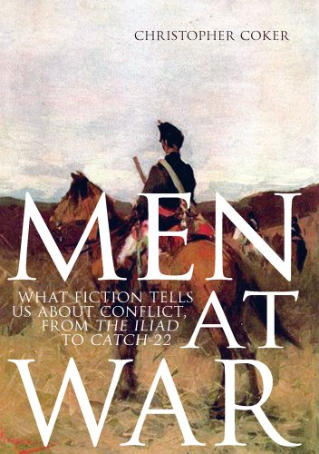 Men at War: What Fiction Tells Us About Conflict, from the Iliad to Catch-22: Christopher Coker