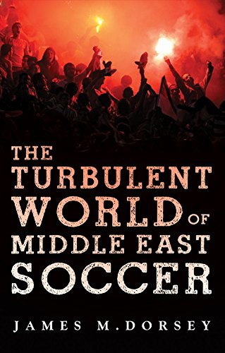 Turbulent World of Middle East Soccer: James M. Dorsey