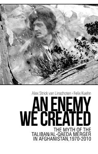 An Enemy We Created: The Myth of the Taliban / Al-Qaeda Merger in Afghanistan, 1970-2010 (...