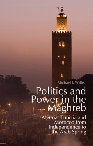 9781849043922: Politics and Power in the Maghreb: Algeria, Tunisia and Morocco from Independence to the Arab Spring