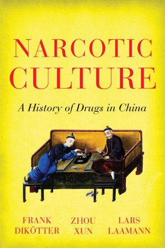 Narcotic Culture: A History of Drugs in China: Frank Dikötter, Zhou Xun & Lars Laamann