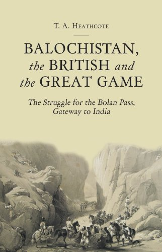 9781849044790: Balochistan, the British and the Great Game: The Struggle for the Bolan Pass, Gateway to India