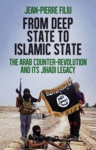 9781849045469: From Deep State to Islamic State: The Arab Counter-Revolution and its Jihadi Legacy