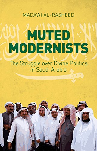 9781849045865: Muted Modernists: The Struggle for Divine Politics in Saudi Arabia