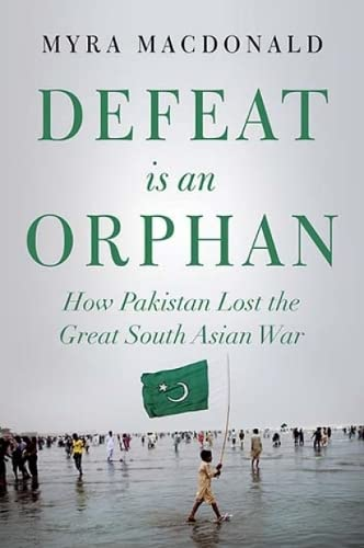9781849046411: Defeat is an Orphan: How Pakistan Lost the Great South Asian War