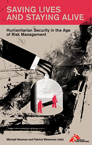 9781849046510: Saving Lives and Staying Alive: The Professionalization of Humanitarian Security