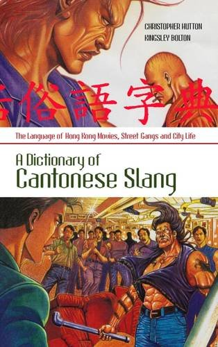 9781849046626: A Dictionary of Cantonese Slang: The Language of Hong Kong Movies, Street Gangs and City Life