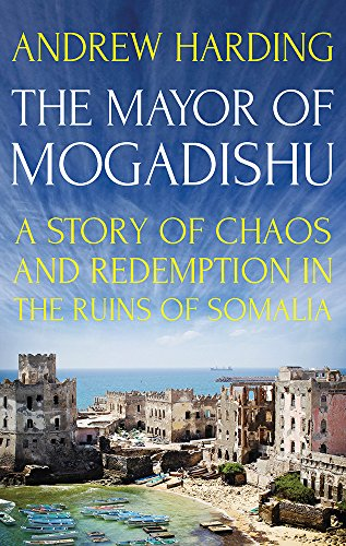 9781849046787: The Mayor of Mogadishu: A Story of Chaos and Redemption in the Ruins of Somalia