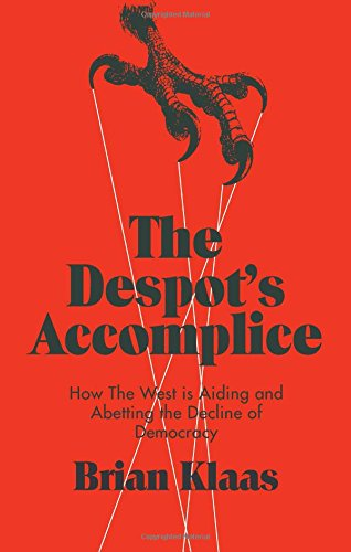 9781849046879: The Despot's Accomplice: How the West is Aiding and Abetting the Decline of Democracy