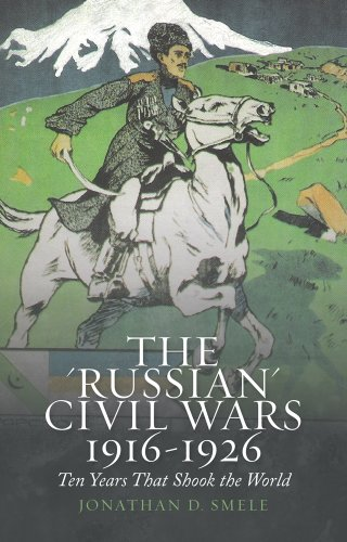 9781849047210: The 'Russian' Civil Wars 1916-1926: Ten Years That Shook the World