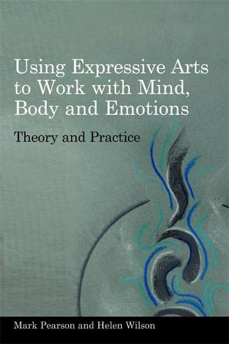9781849050319: Using Expressive Arts to Work with Mind, Body and Emotions: Theory and Practice