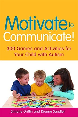 9781849050418: Motivate to Communicate!: 300 Games and Activities for Your Child with Autism