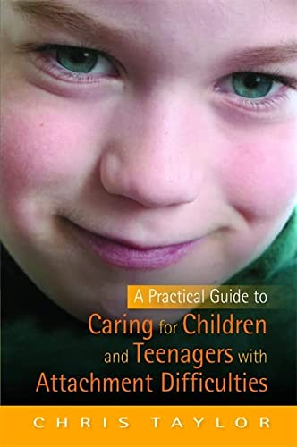 9781849050814: A Practical Guide to Caring for Children and Teenagers with Attachment Difficulties