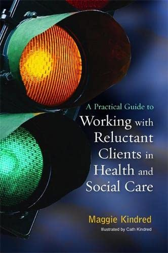 9781849051026: A Practical Guide to Working with Reluctant Clients in Health and Social Care