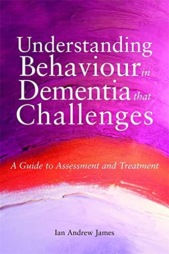 9781849051088: Understanding Behaviour in Dementia That Challenges: A Guide to Assessment and Treatment (Bradford Dementia Group Good Practice Guides)