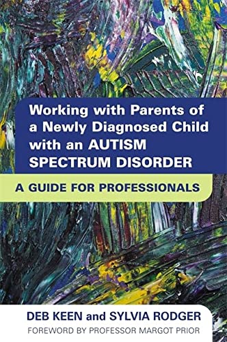 Working with Parents of a Newly Diagnosed Child with an Autism Spectrum Disorder: A Guide for ...
