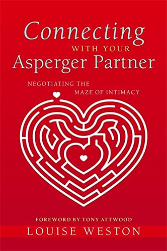Connecting With Your Asperger Partner: Negotiating the Maze of Intimacy: Weston, Louise