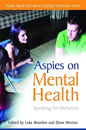 Aspies on Mental Health: Speaking for Ourselves: Worton, Dean [Editor];