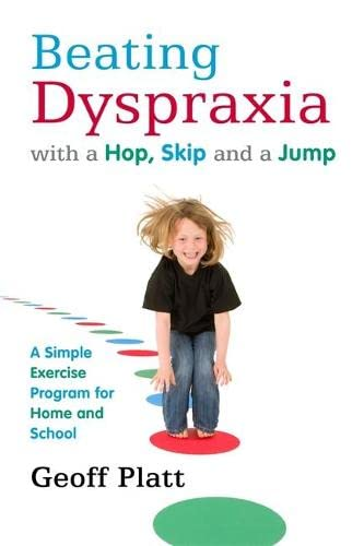 Beating Dyspraxia with a Hop, Skip and a Jump: A Simple Exercise Program for Home and School: Platt...