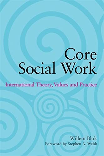 Core Social Work: International Theory, Values and Practice: Blok, Willem