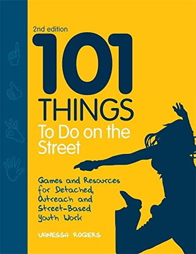 101 Things to Do on the Street: Games and Resources for Detached, Outreach and Street-Based Youth ...