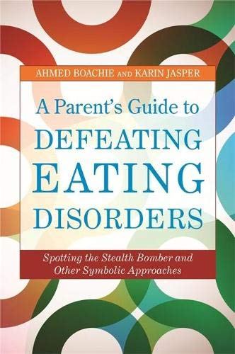 9781849051965: A Parent's Guide to Defeating Eating Disorders: Spotting the Stealth Bomber and Other Symbolic Approaches