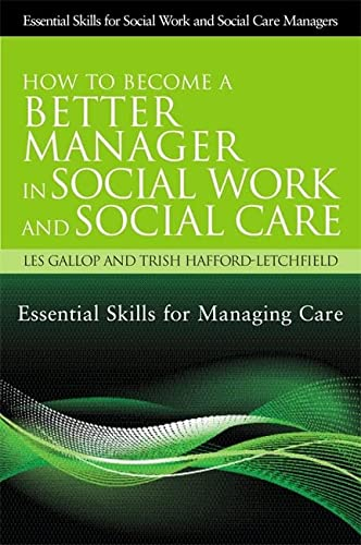 How to Become a Better Manager in Social Work and Social Care: Essential Skills for Managing Care (...