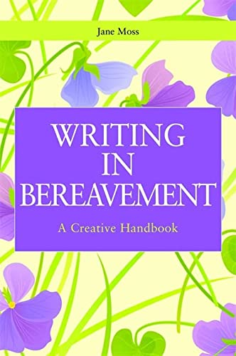 Writing in Bereavement: A Creative Handbook (Writing for Therapy or Personal Development): Moss, ...