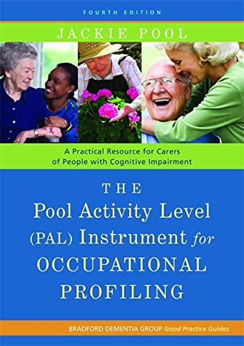 9781849052214: The Pool Activity Level (PAL) Instrument for Occupational Profiling: A Practical Resource for Carers of People with Cognitive Impairment Fourth ... of Bradford Dementia Good Practice Guides)