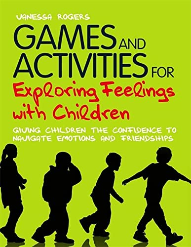 Games and Activities for Exploring Feelings with Children: Giving Children the Confidence to ...