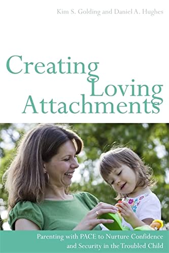 Creating Loving Attachments: Parenting with PACE to Nurture Confidence and Security in the Troubled...