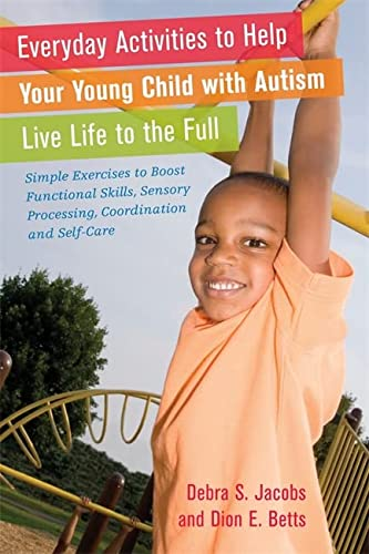 9781849052382: Everyday Activities to Help Your Young Child with Autism Live Life to the Full: Simple Exercises to Boost Functional Skills, Sensory Processing, Coordination and Self-Care