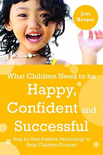 9781849052399: What Children Need to Be Happy, Confident and Successful: Step by Step Positive Psychology to Help Children Flourish