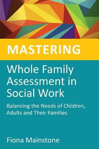 9781849052405: Mastering Whole Family Assessment in Social Work: Balancing the Needs of Children, Adults and Their Families (Mastering Social Work Skills)