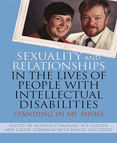 Sexuality and Relationships in the Lives of People with Intellectual Disabilities: Standing in My ...