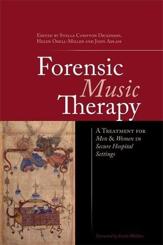 Forensic Music Therapy: A Treatment for Men and Women in Secure Hospital Settings: John Adlam, ...