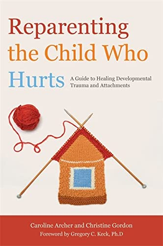 9781849052634: Reparenting the Child Who Hurts: A Guide to Healing Developmental Trauma and Attachments