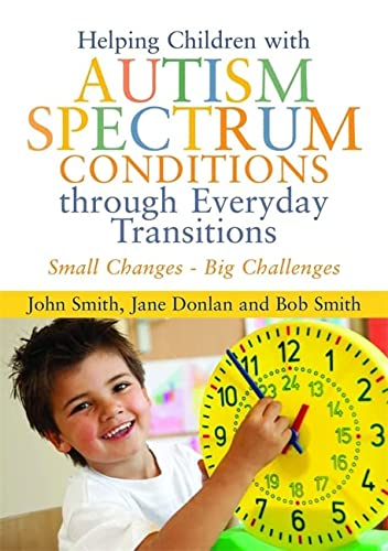 Helping Children with Autism Spectrum Conditions Through Everyday Transitions: Small Changes - Big ...