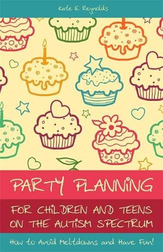 9781849052771: Party Planning for Children and Teens on the Autism Spectrum: How to Avoid Meltdowns and Have Fun!