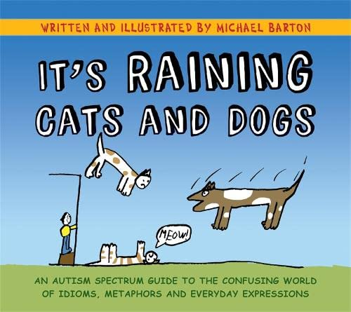 9781849052832: It's Raining Cats and Dogs: An Autism Spectrum Guide to the Confusing World of Idioms, Metaphors and Everyday Expressions