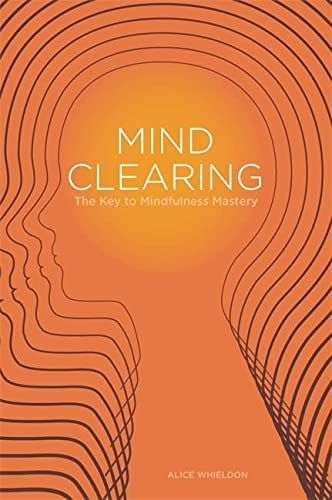 9781849053075: Mind Clearing: The Key to Mindfulness Mastery