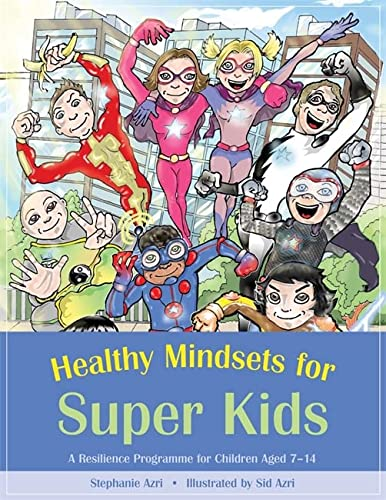 Healthy Mindsets for Super Kids: A Resilience Programme for Children Aged 7-14: Azri, Stephanie