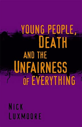 Young People, Death and the Unfairness of Everything: Luxmoore, Nick