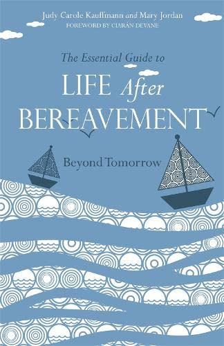 The Essential Guide to Life after Bereavement: Beyond Tomorrow (1849053359) by Kauffmann, Judy  Carole