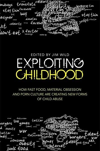 9781849053686: Exploiting Childhood: How Fast Food, Material Obsession and Porn Culture are Creating New Forms of Child Abuse