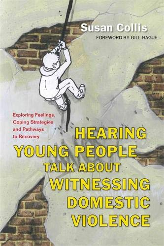 9781849053785: Hearing Young People Talk About Witnessing Domestic Violence: Exploring Feelings, Coping Strategies and Pathways to Recovery